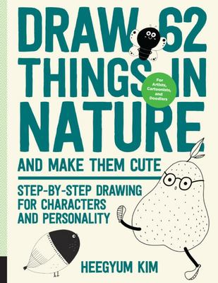 Draw 62 Things in Nature and Make Them Cute - Step-By-Step Drawing for Characters and Personality - for Artists, Cartoonists, and Doodlers