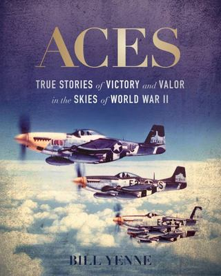 Aces - True Stories of Victory and Valor in the Skies of World War II
