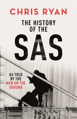 The History of the SAS as told by the Men on the Ground