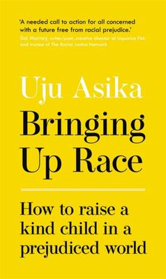 Bringing Up Race - How to Raise a Kind Child in a Prejudiced World