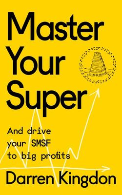 Master Your Super - And Drive Your SMSF to Big Profits