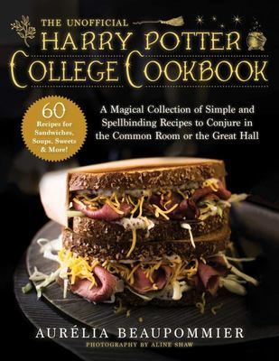The Unofficial Harry Potter College Cookbook - A Magical Collection of Simple and Spellbinding Recipes to Conjure in the Common Room or the Great Hall
