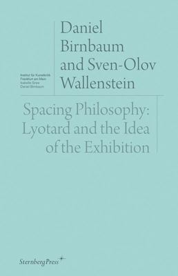 Spacing Philosophy - Lyotard and the Idea of the Exhibition