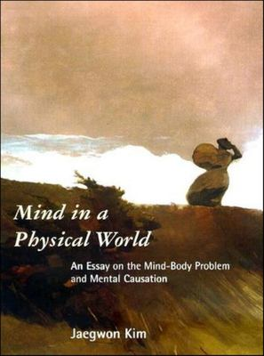 Mind in a Physical World - An Essay on the Mind-Body Problem and Mental Causation