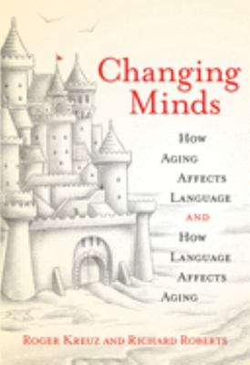 Changing Minds - How Aging Affects Language and How Language Affects Aging