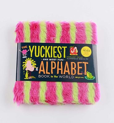 The Yuckiest Alphabet Book in the World - Everything Icky, Slimy, Messy, and Gooey from a to Z!
