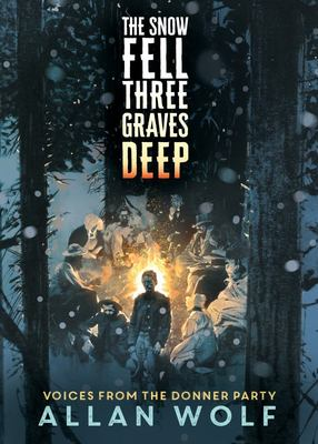 The Snow Fell Three Graves Deep - Voices from the Donner Party