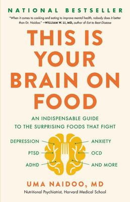 This Is Your Brain on Food - An Indispensable Guide to the Surprising Foods That Fight Depression, Anxiety, PTSD, OCD, ADHD, and More