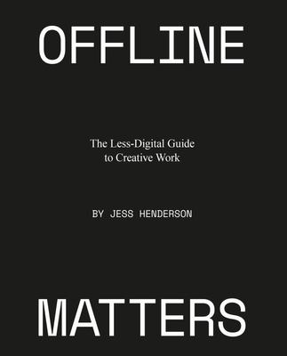 Offline Matters - A Less-Digital Guide to Creative Work