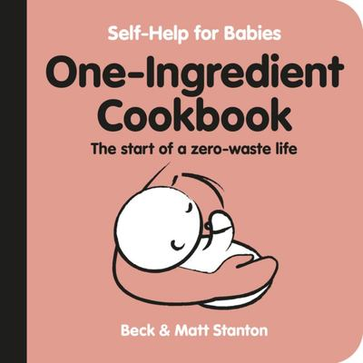 One Ingredient Cookbook: the Start of a Zero-Waste Life (#4 Self-Help for Babies)