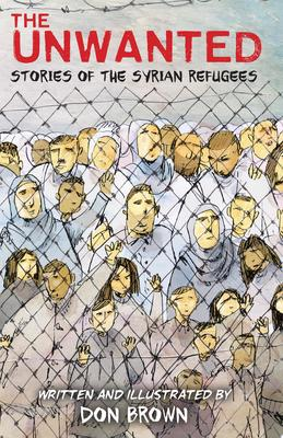 The Unwanted - Stories of the Syrian Refugees