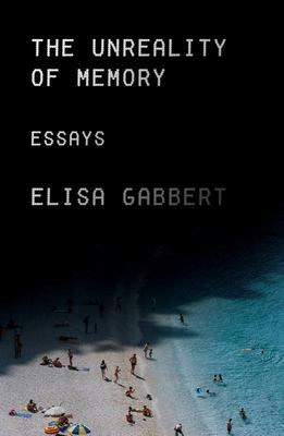 The Unreality of Memory: Essays