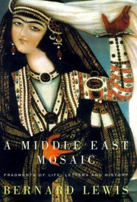 A Middle East Mosaic - Fragments of Life, Letters and History
