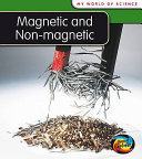 MAGNETIC AND NON MAGNETIC MY WORLD OF SCIENCE
