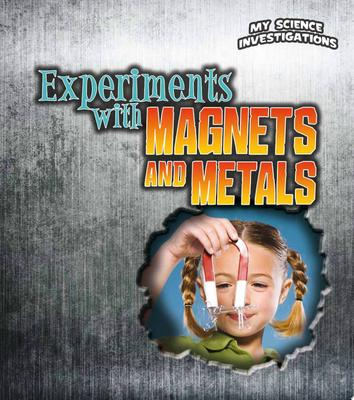 EXPERIMENTS WITH MAGNETS AND METALS MY SCIENCE INVESTIGATION