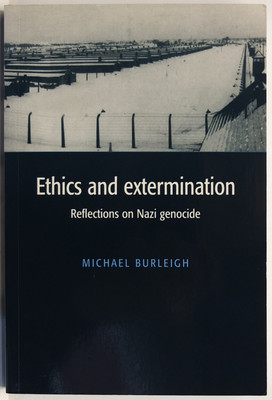 Ethics and Extermination - Reflections on Nazi Genocide
