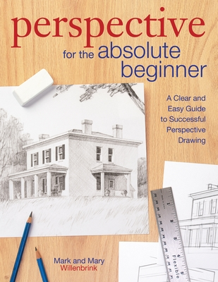Perspective for the Absolute BeginnerA Clear and Easy Guide to Successful Perspective Drawing