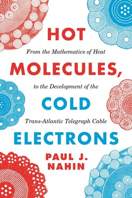 Hot Molecules, Cold Electrons - From the Mathematics of Heat to the Development of the Trans-Atlantic Telegraph Cable