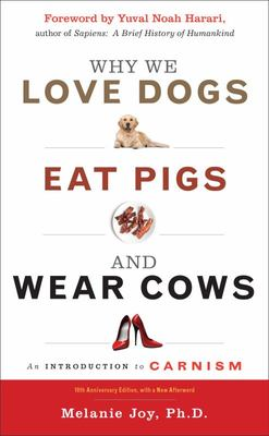 Why We Love Dogs, Eat Pigs, and Wear Cows - 10th Anniversary Edition