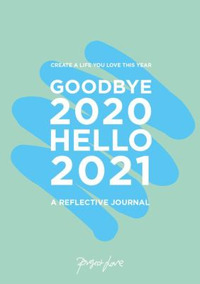 Goodbye 2020, Hello 2021 - Create a Life You Love This Year