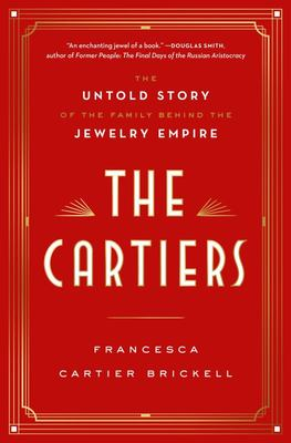 The Cartiers - The Untold Story of the Family Behind the Jewelry Empire