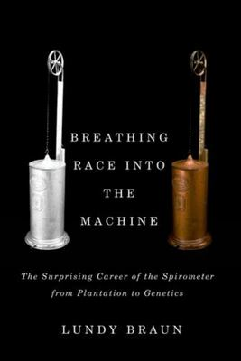 Breathing Race into the Machine - The Surprising Career of the Spirometer from Plantation to Genetics