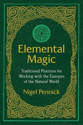 Elemental Magic - Traditional Practices for Working with the Energies of the Natural World