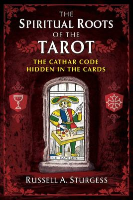The Spiritual Roots of the Tarot - The Cathar Code Hidden in the Cards