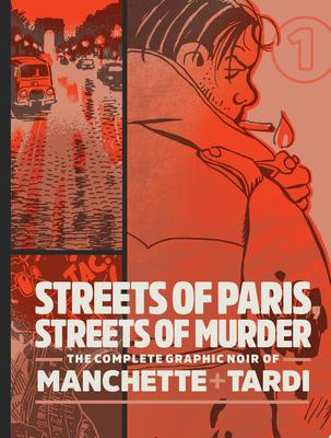 Streets of Paris, Streets of Murder - The Complete Graphic Noir of Manchette and Tardi