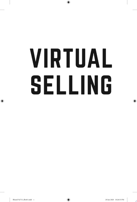 Virtual Selling - A Quick-Start Guide to Leveraging Video, Technology, and Virtual Communication Channels to Engage Remote Buyers and Close Deals Fast