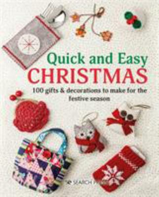 Quick and Easy Christmas - 100 Gifts & Decorations to Make for the Festive Season