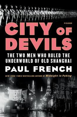City of Devils - The Two Men Who Ruled the Underworld of Old Shanghai