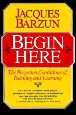 Begin Here - The Forgotten Conditions of Teaching and Learning