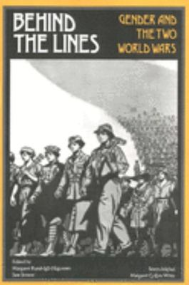 Behind the Lines - Gender and the Two World Wars
