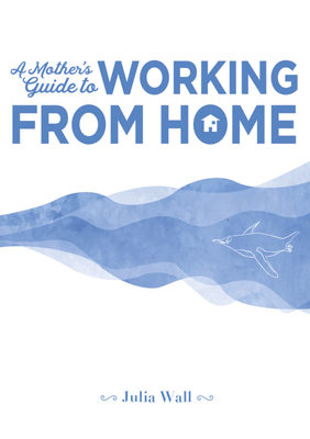A Mother's Guide to Working From Home
