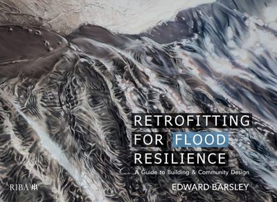 Retrofitting for Flood Resilience - A Guide to Building and Community Design