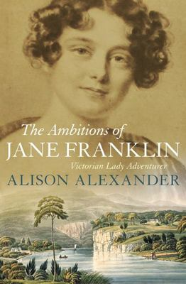 The Ambitions of Jane Franklin: Victorian Lady Adventurer