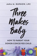 Three Makes Baby - How to Parent Your Donor-Conceived Child