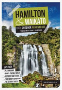 Hamilton & Waikato : 100+ Outdoor adventures (2nd Ed.)