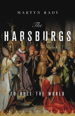 The Habsburgs - To Rule the World