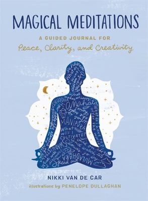 Magical Meditations - A Guided Journal for Peace, Clarity, and Creativity