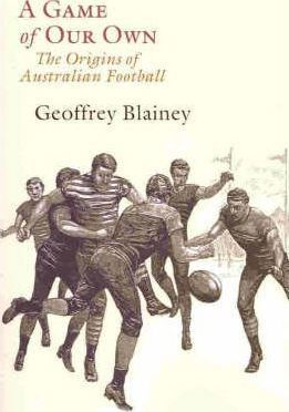 A Game of Our Own : The Origins of Australian Football