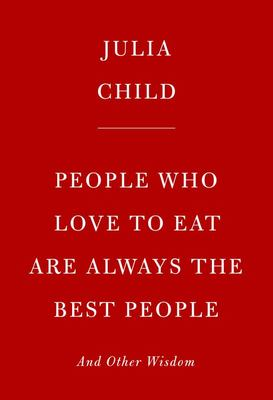 People Who Love to Eat Are Always the Best People - And Other Wisdom