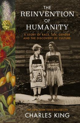 The Reinvention of Humanity - A Story of Race, Sex, Gender and the Discovery of Culture