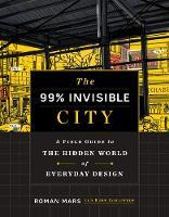 The 99% Invisible City - A Field Guide to Overlooked Design in the Modern World