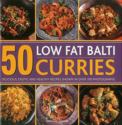 50 Low Fat Balti CurriesDelicious, Exotic and Healthy Recipes Shown in Over 350 Photographs