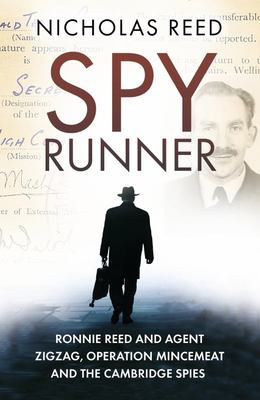 The Spy Runner - Ronnie Reed and Agent Zigzag, Operation Mincemeat and the Cambridge Spies