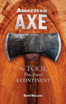 American Axe - The Tool That Shaped a Continent