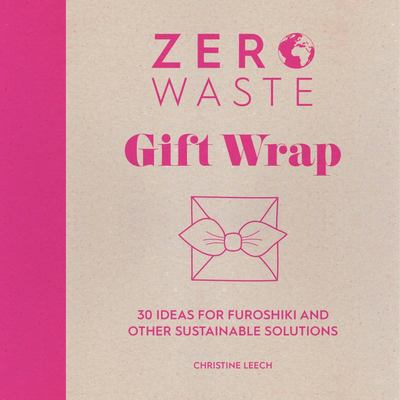Zero Waste: Gift Wrap - 30 Ideas for Furoshiki and Other Sustainable Solutions