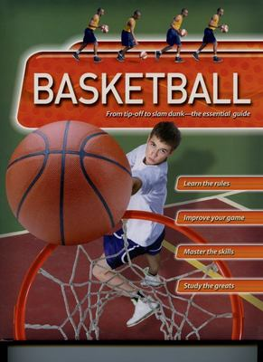 BASKETBALL FROM TIP-OFF TO SLAM DUNK THE ESSENTIAL GUIDE
